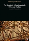 The Handbook of Psychoanalytic Holocaust Studies : International Perspectives - Book