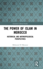 The Power of Islam in Morocco : Historical and Anthropological Perspectives - Book