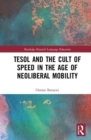 TESOL and the Cult of Speed in the Age of Neoliberal Mobility - Book