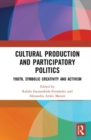 Cultural Production and Participatory Politics : Youth, Symbolic Creativity, and Activism - Book