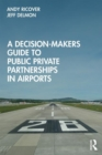A Decision-Makers Guide to Public Private Partnerships in Airports - Book