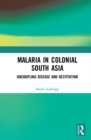Malaria in Colonial South Asia : Uncoupling Disease and Destitution - Book