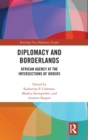 Diplomacy and Borderlands : African Agency at the Intersections of Orders - Book