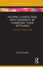 Helping Clients Deal with Adversity by Changing their Attitudes : A Concise Therapist Guide - Book