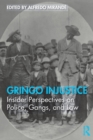 Gringo Injustice : Insider Perspectives on Police, Gangs, and Law - Book