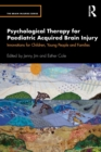 Psychological Therapy for Paediatric Acquired Brain Injury : Innovations for Children, Young People and Families - Book