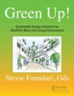 Green Up! : Sustainable Design Solutions for Healthier Work and Living Environments - Book