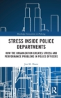 Stress Inside Police Departments : How the Organization Creates Stress and Performance Problems in Police Officers - Book