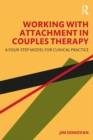 Working with Attachment in Couples Therapy : A Four-Step Model for Clinical Practice - Book