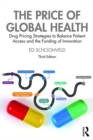 The Price of Global Health : Drug Pricing Strategies to Balance Patient Access and the Funding of Innovation - Book