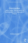 Eros Crucified : Death, Desire, and the Divine in Psychoanalysis and Philosophy of Religion - Book