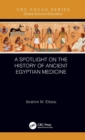 A Spotlight on the History of Ancient Egyptian Medicine - Book