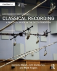 Classical Recording : A Practical Guide in the Decca Tradition - Book