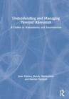 Understanding and Managing Parental Alienation : A Guide to Assessment and Intervention - Book