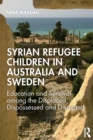 Syrian Refugee Children in Australia and Sweden : Education and Survival Among the Displaced, Dispossessed and Disrupted - Book