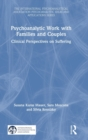 Psychoanalytic Work with Families and Couples : Clinical Perspectives on Suffering - Book