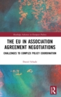 The EU in Association Agreement Negotiations : Challenges to Complex Policy Coordination - Book