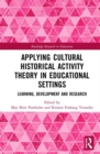 Applying Cultural Historical Activity Theory in Educational Settings : Learning, Development and Research - Book