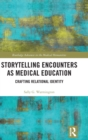 Storytelling Encounters as Medical Education : Crafting Relational Identity - Book