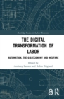 The Digital Transformation of Labor (Open Access) : Automation, the Gig Economy and Welfare - Book