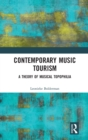 Contemporary Music Tourism : A Theory of Musical Topophilia - Book