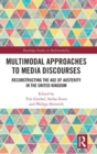 Multimodal Approaches to Media Discourses : Reconstructing the Age of Austerity in the United Kingdom - Book
