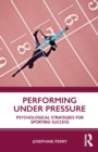 Performing Under Pressure : Psychological Strategies for Sporting Success - Book