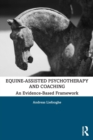 Equine-Assisted Psychotherapy and Coaching : An Evidence-Based Framework - Book