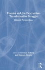 Trauma and the Destructive-Transformative Struggle : Clinical Perspectives - Book