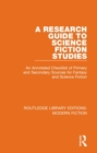 A Research Guide to Science Fiction Studies : An Annotated Checklist of Primary and Secondary Sources for Fantasy and Science Fiction - Book