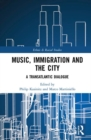Music, Immigration and the City : A Transatlantic Dialogue - Book