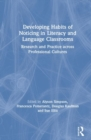 Developing Habits of Noticing in Literacy and Language Classrooms : Research and Practice across Professional Cultures - Book