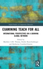 Examining Teach For All : International Perspectives on a Growing Global Network - Book