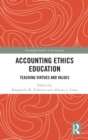 Accounting Ethics Education : Teaching Virtues and Values - Book