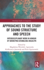 Approaches to the Study of Sound Structure and Speech : Interdisciplinary Work in Honour of Katarzyna Dziubalska-Kolaczyk - Book