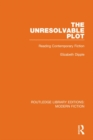 The Unresolvable Plot : Reading Contemporary Fiction - Book