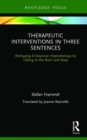 Therapeutic Interventions in Three Sentences : Reshaping Ericksonian Hypnotherapy by Talking to the Brain and Body - Book