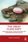 The Great Class Shift : How New Social Class Structures are Redefining Western Politics - Book