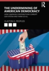 The Undermining of American Democracy : How Campaign Contributions Corrupt our System and Harm Us All - Book