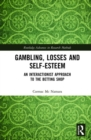 Gambling, Losses and Self-Esteem : An Interactionist Approach to the Betting Shop - Book