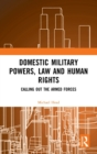 Domestic Military Powers, Law and Human Rights : Calling Out the Armed Forces - Book