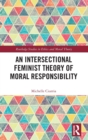 An Intersectional Feminist Theory of Moral Responsibility - Book