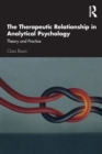 The Therapeutic Relationship in Analytical Psychology : Theory and Practice - Book