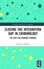 Closing the Integration Gap in Criminology : The Case for Criminal Thinking - Book