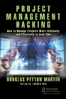 Project Management Hacking : How to Manage Projects More Efficiently and Effectively in Less Time - Book