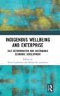 Indigenous Wellbeing and Enterprise : Self-Determination and Sustainable Economic Development - Book