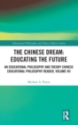 The Chinese Dream: Educating the Future : An Educational Philosophy and Theory Chinese Educational Philosophy Reader, Volume VII - Book