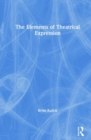 The Elements of Theatrical Expression - Book