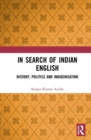 In Search of Indian English : History, Politics and Indigenisation - Book