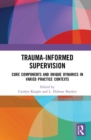 Trauma-Informed Supervision : Core Components and Unique Dynamics in Varied Practice Contexts - Book